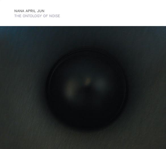 Nana April Jun - The Ontology of Noise
